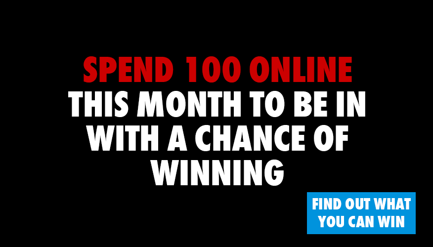 411e5a8ea2 Spend 100 or more this month to be in with a chance of winning